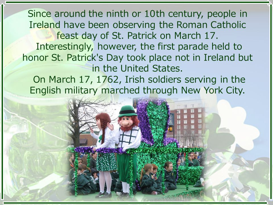 Since around the ninth or 10th century, people in Ireland have been observing the Roman Catholic feast day of St. Patrick on March 17. Interestingly,