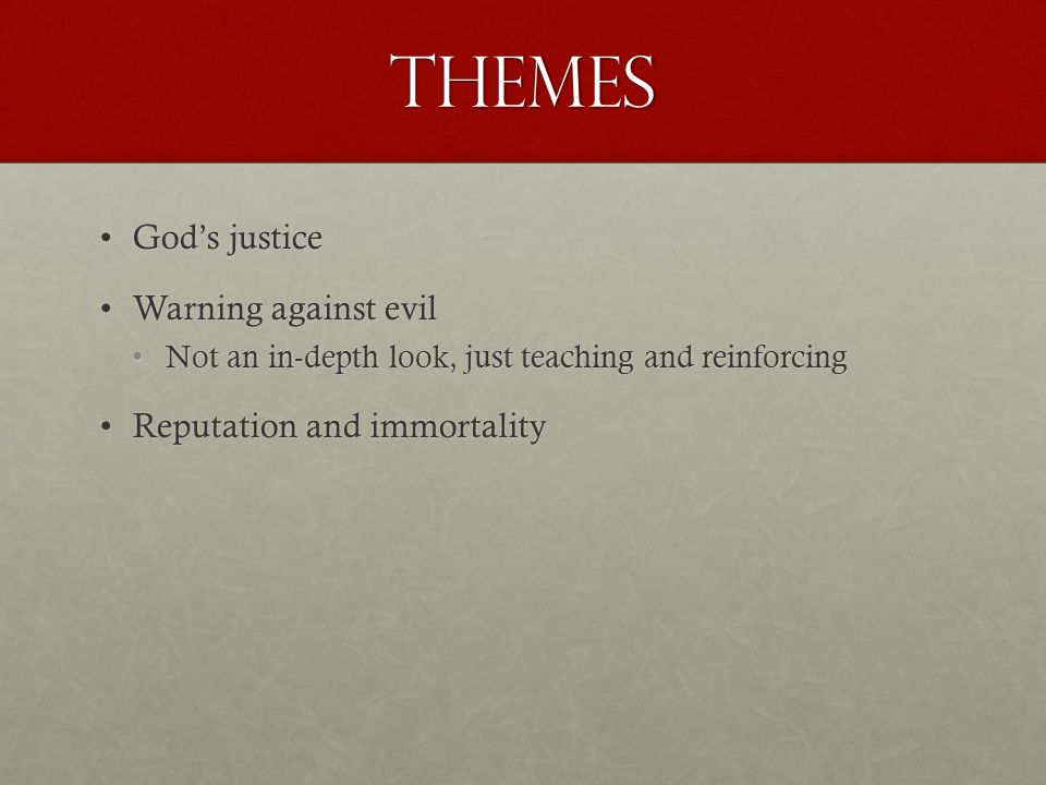 Themes God's justiceGod's justice Warning against evilWarning against evil Not an in-depth look, just teaching and reinforcingNot an in-depth look, ju