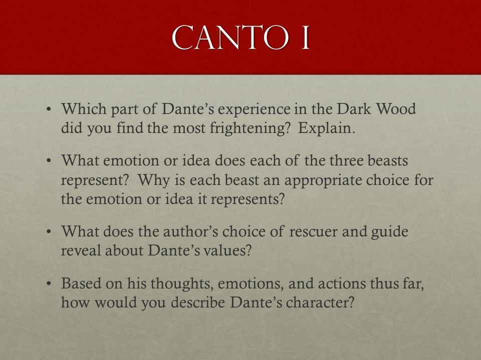 Canto I Which part of Dante's experience in the Dark Wood did you find the most frightening? Explain. What emotion or idea does each of the three beas