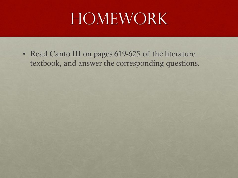 Homework Read Canto III on pages 619-625 of the literature textbook, and answer the corresponding questions.Read Canto III on pages 619-625 of the lit