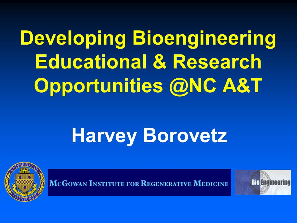 Developing Bioengineering Educational & Research Opportunities @NC A&T Harvey Borovetz