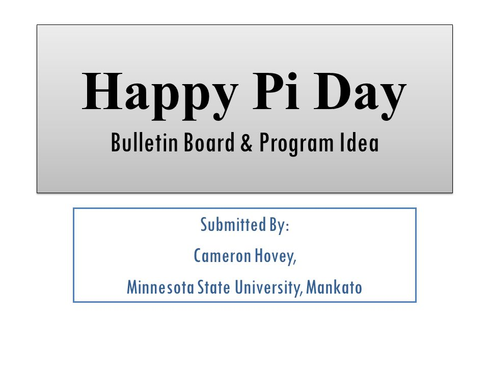 Happy Pi Day Bulletin Board & Program Idea Submitted By: Cameron Hovey, Minnesota State University, Mankato