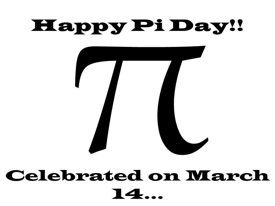 π Happy Pi Day!! Celebrated on March 14…
