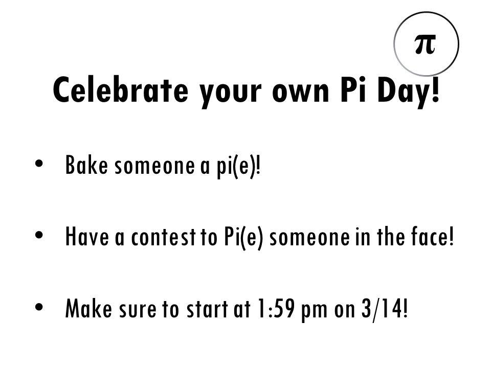 Bake someone a pi(e). Have a contest to Pi(e) someone in the face.