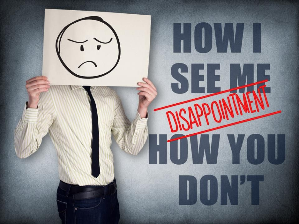 You will disappoint people; but you're not a disappointment.