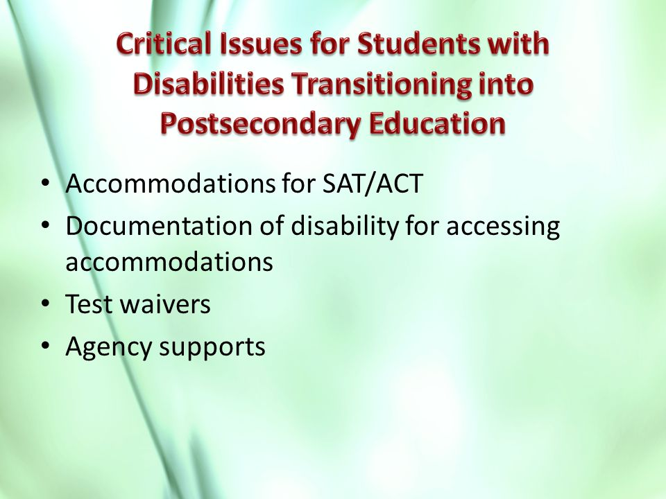 Accommodations for SAT/ACT Documentation of disability for accessing accommodations Test waivers Agency supports