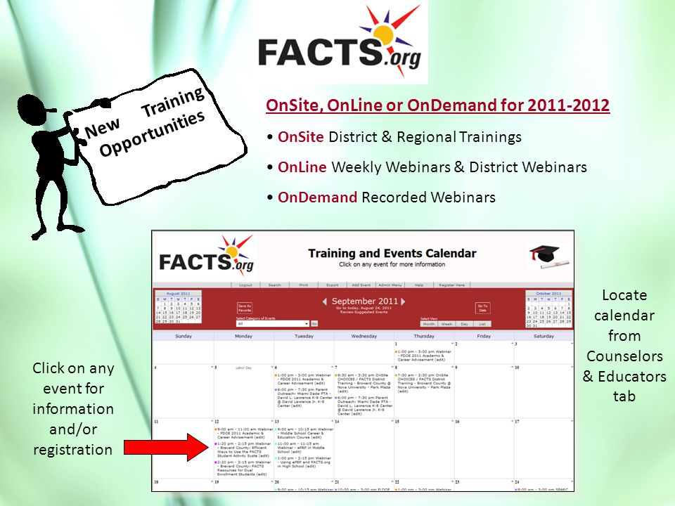 New Training Opportunities OnSite, OnLine or OnDemand for 2011-2012 OnSite District & Regional Trainings OnLine Weekly Webinars & District Webinars OnDemand Recorded Webinars Click on any event for information and/or registration Locate calendar from Counselors & Educators tab