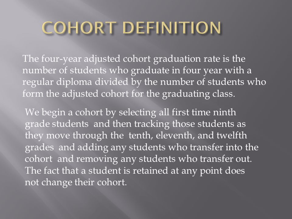 The four-year adjusted cohort graduation rate is the number of students who graduate in four year with a regular diploma divided by the number of students who form the adjusted cohort for the graduating class.