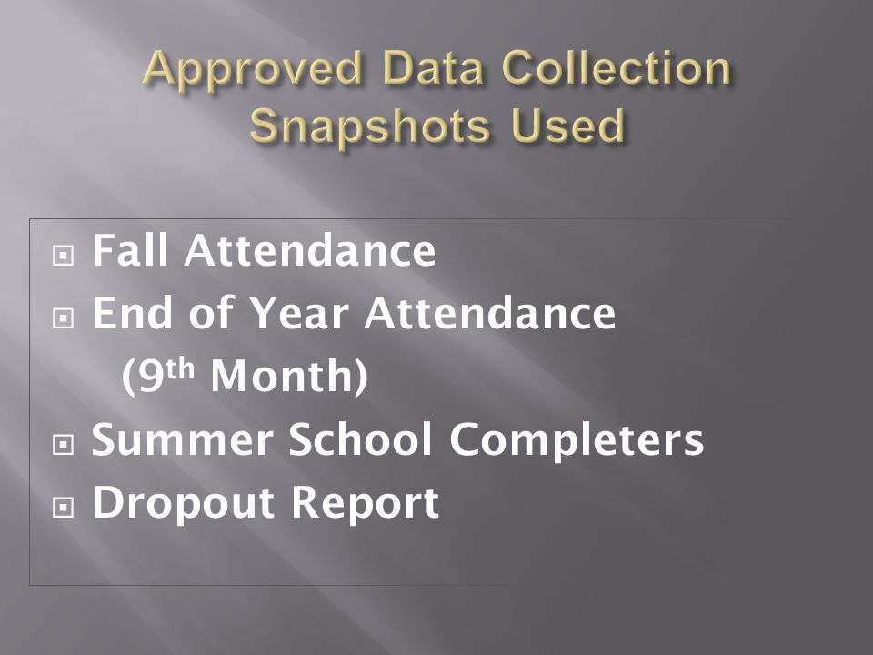  Fall Attendance  End of Year Attendance (9 th Month)  Summer School Completers  Dropout Report