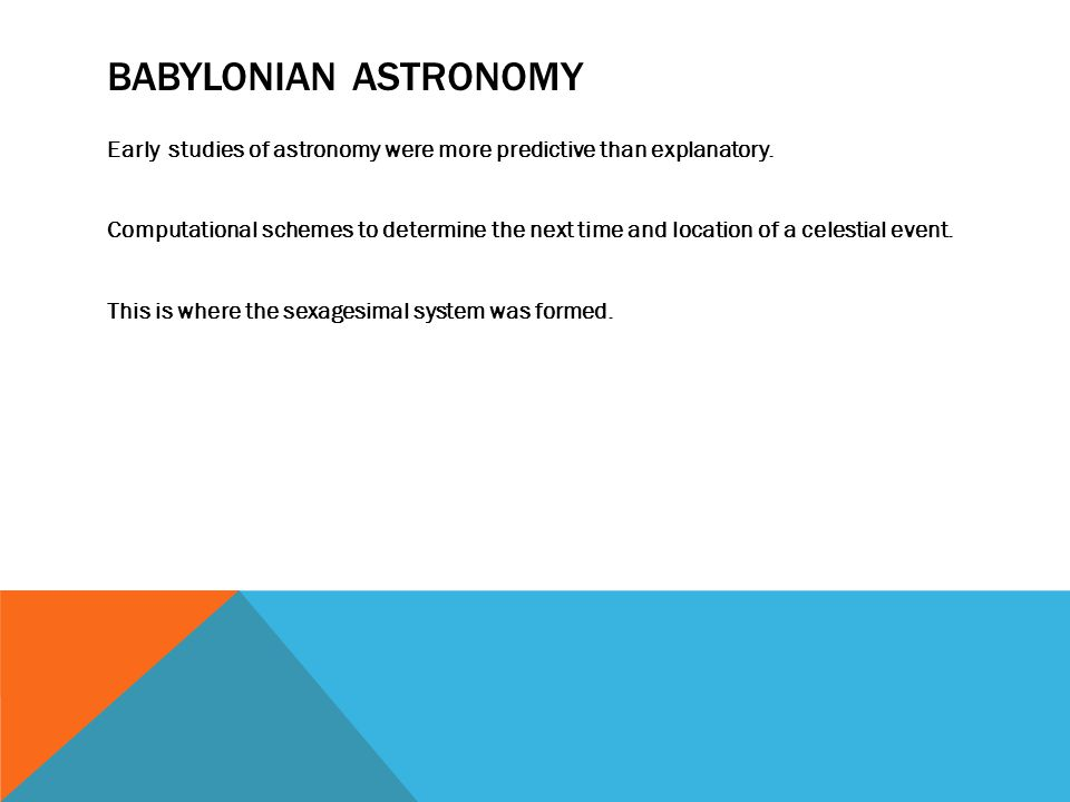 BABYLONIAN ASTRONOMY Early studies of astronomy were more predictive than explanatory.