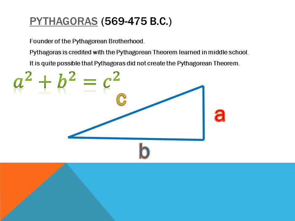 PYTHAGORASPYTHAGORAS (569-475 B.C.) Founder of the Pythagorean Brotherhood.
