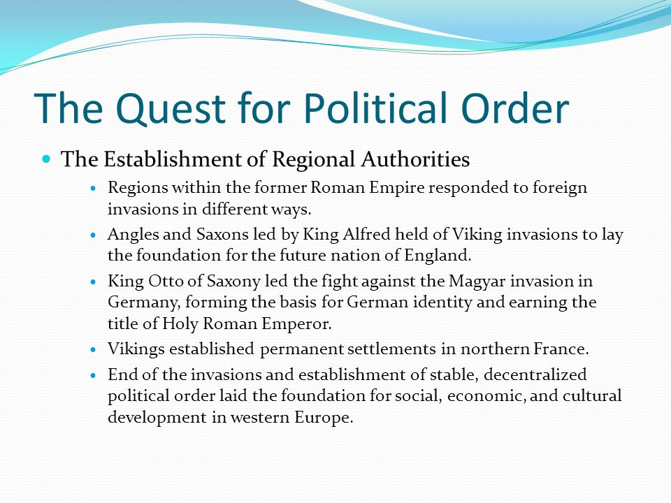 The Quest for Political Order The Establishment of Regional Authorities Regions within the former Roman Empire responded to foreign invasions in different ways.
