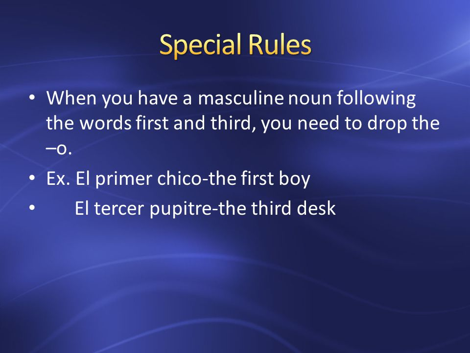 When you have a masculine noun following the words first and third, you need to drop the –o.