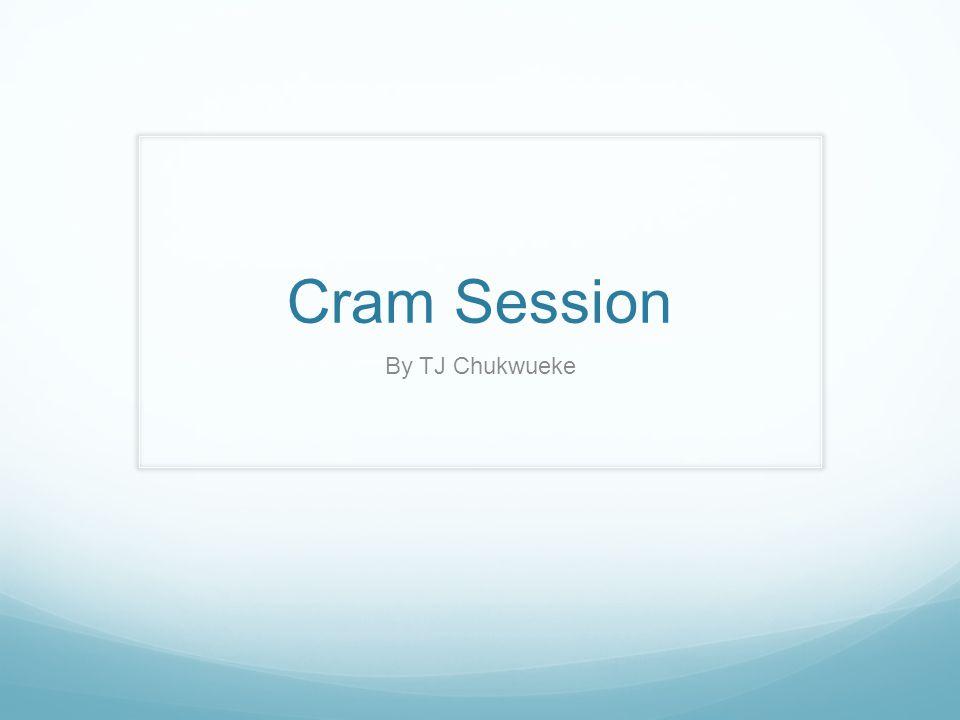 Cram Session By TJ Chukwueke