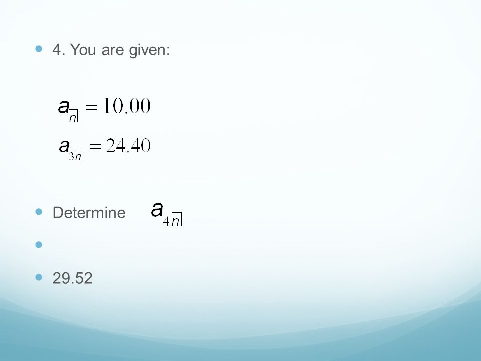 4. You are given: Determine 29.52