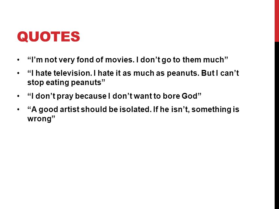 QUOTES I'm not very fond of movies. I don't go to them much I hate television.