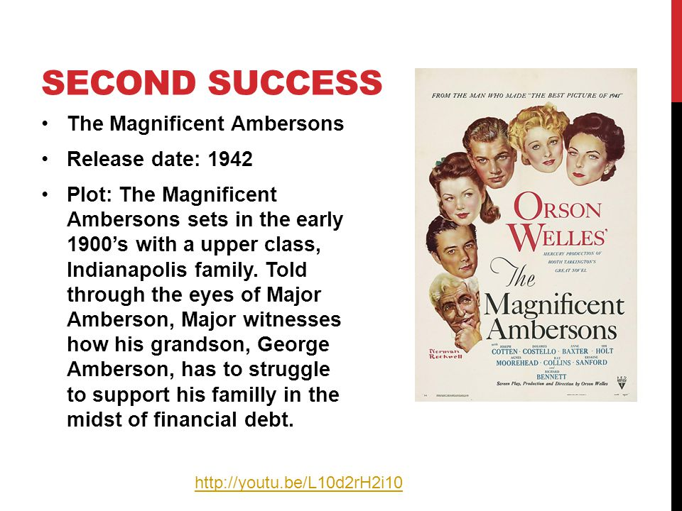 The Magnificent Ambersons Release date: 1942 Plot: The Magnificent Ambersons sets in the early 1900's with a upper class, Indianapolis family.