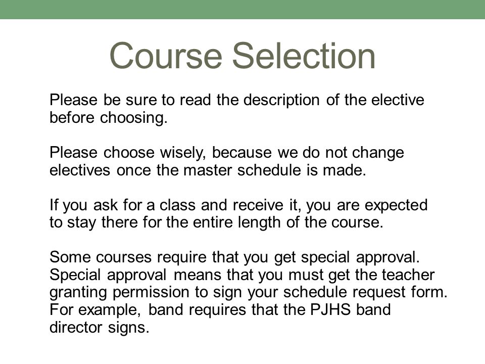 Course Selection Please be sure to read the description of the elective before choosing. Please choose wisely, because we do not change electives once