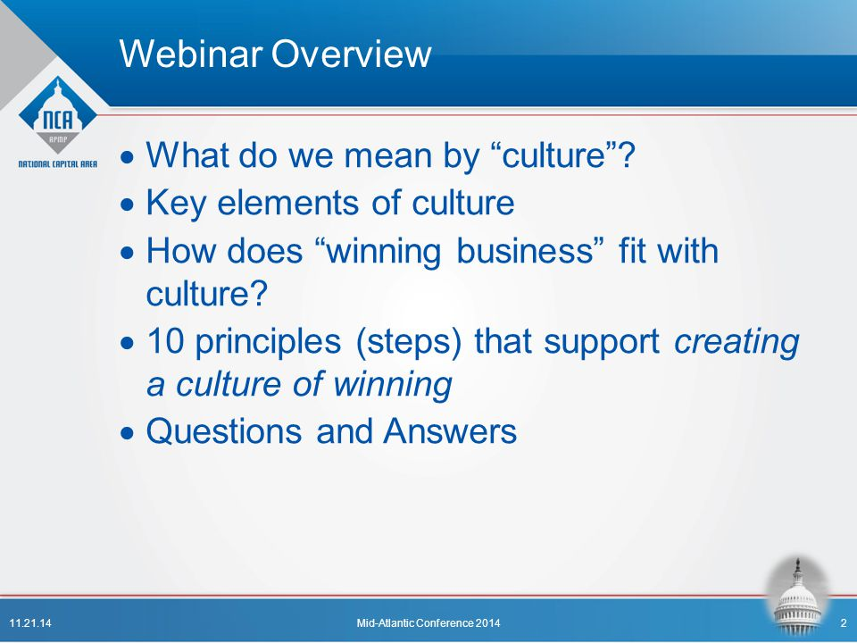"Webinar Overview  What do we mean by ""culture""?  Key elements of culture  How does ""winning business"" fit with culture?  10 principles (steps) tha"