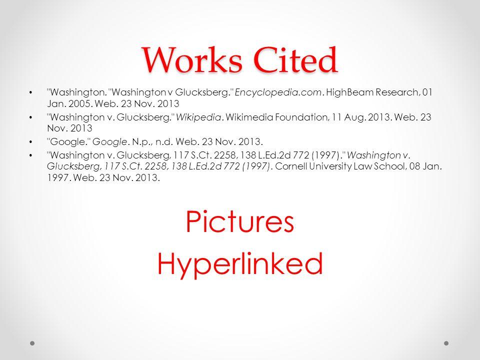 Works Cited Washington. Washington v Glucksberg. Encyclopedia.com.