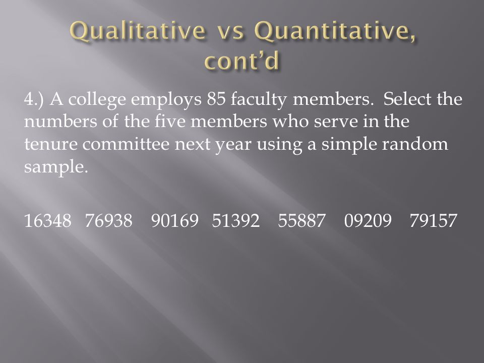 4.) A college employs 85 faculty members. Select the numbers of the five members who serve in the tenure committee next year using a simple random sam