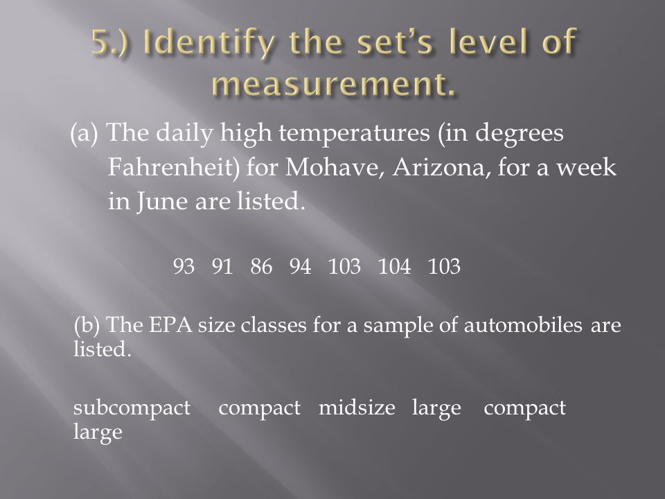(a) The daily high temperatures (in degrees Fahrenheit) for Mohave, Arizona, for a week in June are listed. 93 91 86 94 103 104 103 (b) The EPA size c