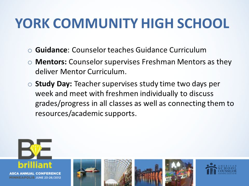 YORK COMMUNITY HIGH SCHOOL o Guidance: Counselor teaches Guidance Curriculum o Mentors: Counselor supervises Freshman Mentors as they deliver Mentor C