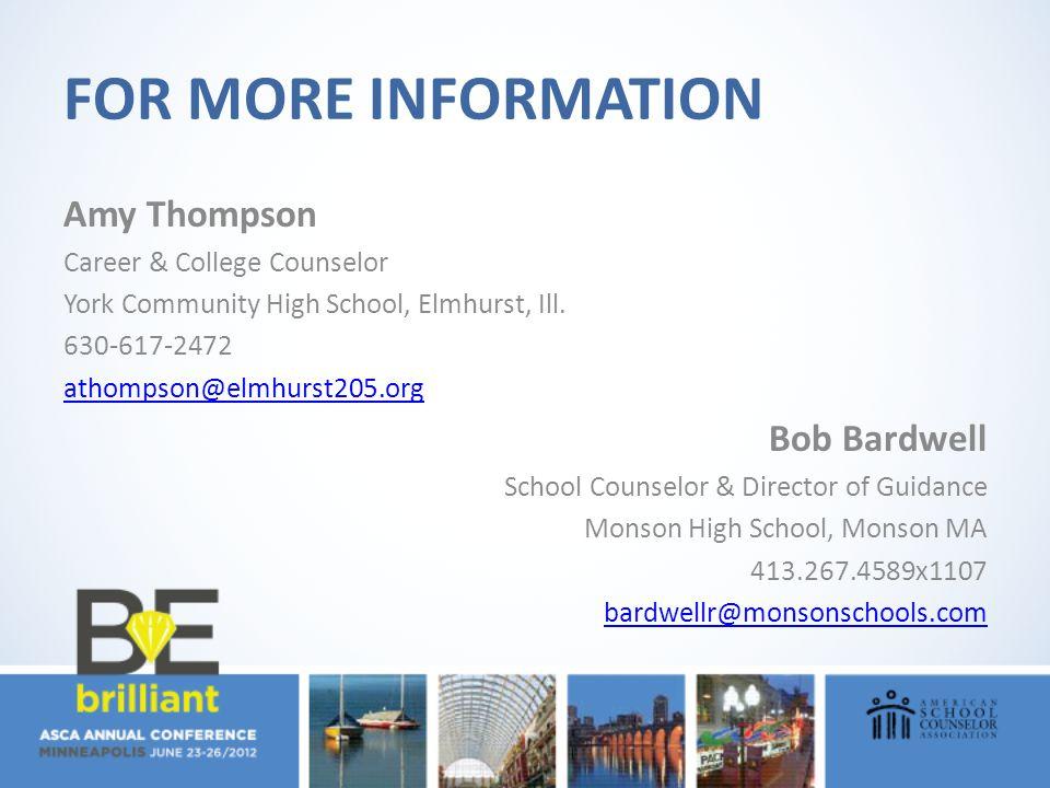 FOR MORE INFORMATION Amy Thompson Career & College Counselor York Community High School, Elmhurst, Ill. 630-617-2472 athompson@elmhurst205.org Bob Bar