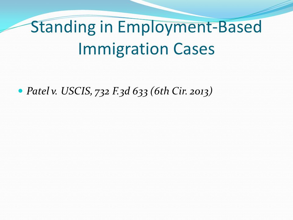 Standing in Employment-Based Immigration Cases Patel v. USCIS, 732 F.3d 633 (6th Cir. 2013)