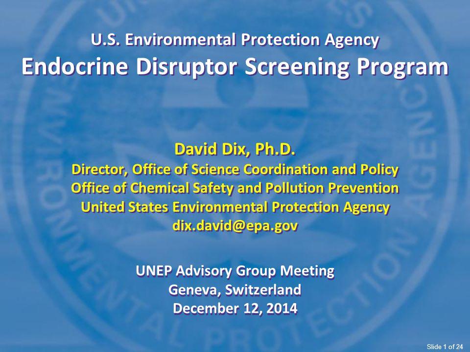 U.S.Environmental Protection Agency Endocrine Disruptor Screening Program David Dix, Ph.D.