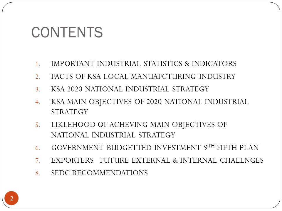 CONTENTS 2 1. IMPORTANT INDUSTRIAL STATISTICS & INDICATORS 2. FACTS OF KSA LOCAL MANUAFCTURING INDUSTRY 3. KSA 2020 NATIONAL INDUSTRIAL STRATEGY 4. KS