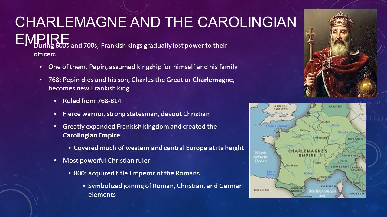 CHARLEMAGNE AND THE CAROLINGIAN EMPIRE During 600s and 700s, Frankish kings gradually lost power to their officers One of them, Pepin, assumed kingshi