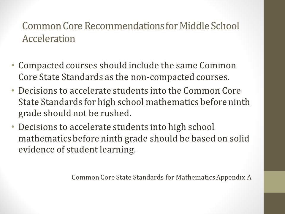 Common Core Recommendations for Middle School Acceleration Compacted courses should include the same Common Core State Standards as the non-compacted
