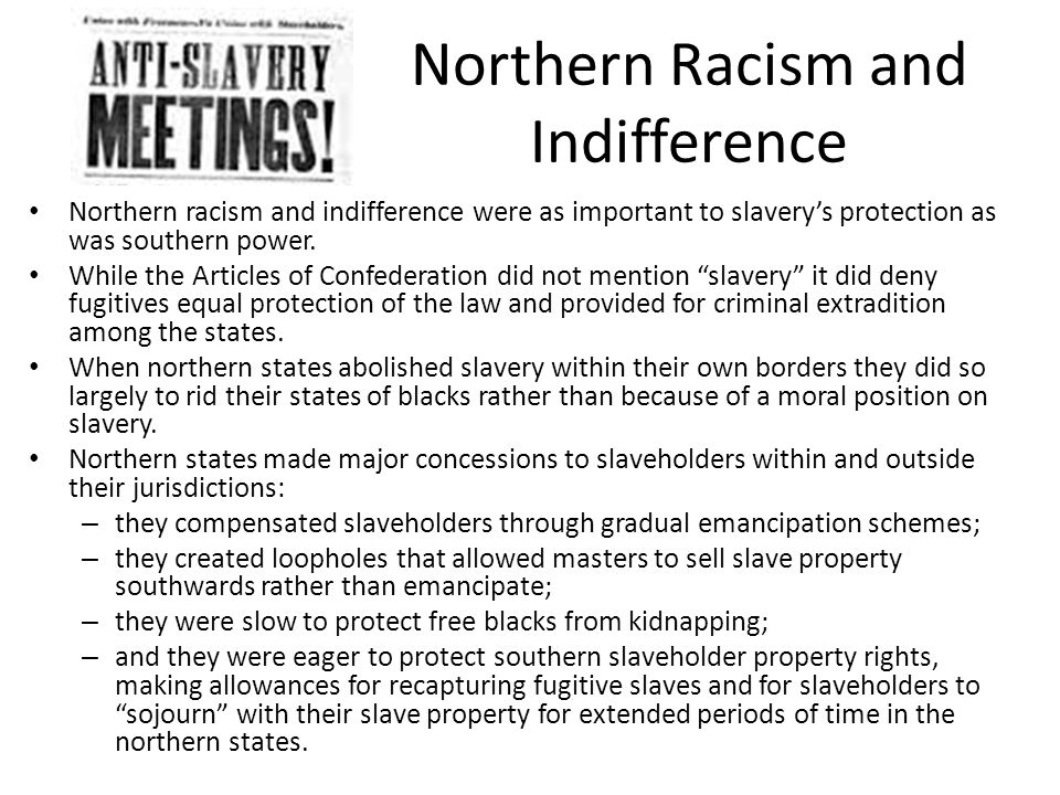 Northern Racism and Indifference Northern racism and indifference were as important to slavery's protection as was southern power.