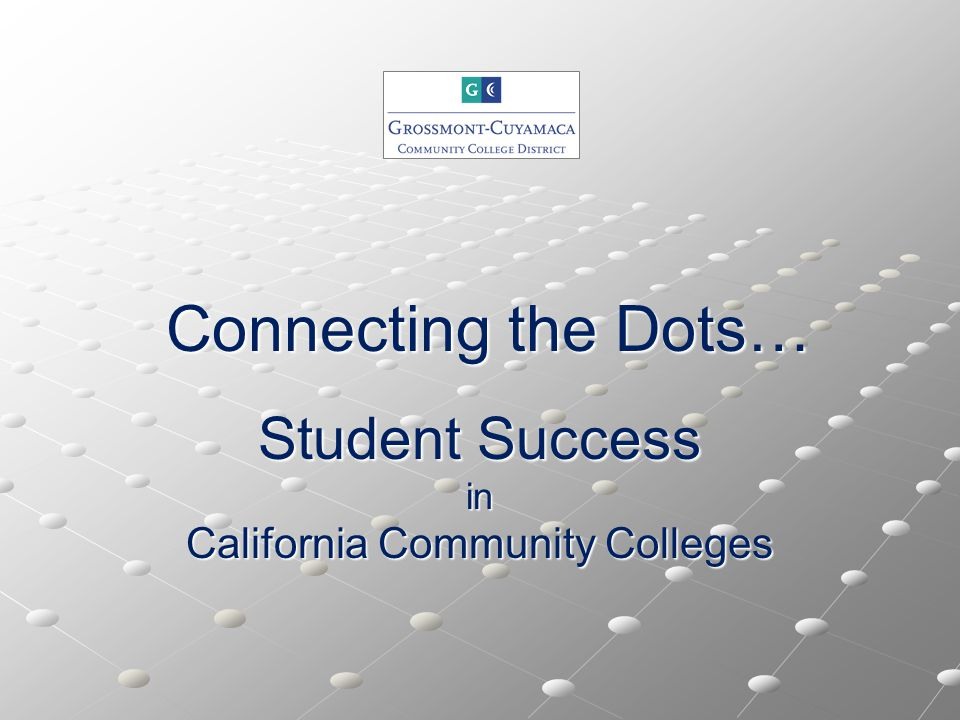 Student Success  70 to 80% of students enrolled in California community colleges need developmental Mathematics and English courses  Nearly 1.5 million CCC students enroll in English and Math classes below college level each year…