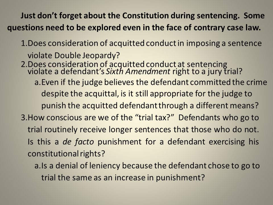 Just don't forget about the Constitution during sentencing.