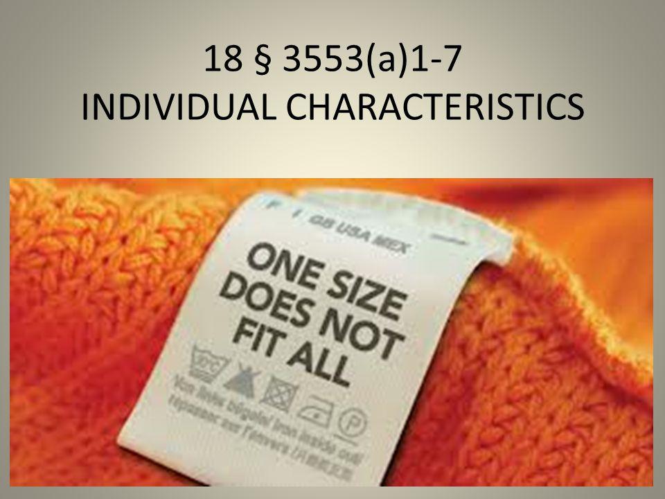 18 § 3553(a)1-7 INDIVIDUAL CHARACTERISTICS Individual Characteristics