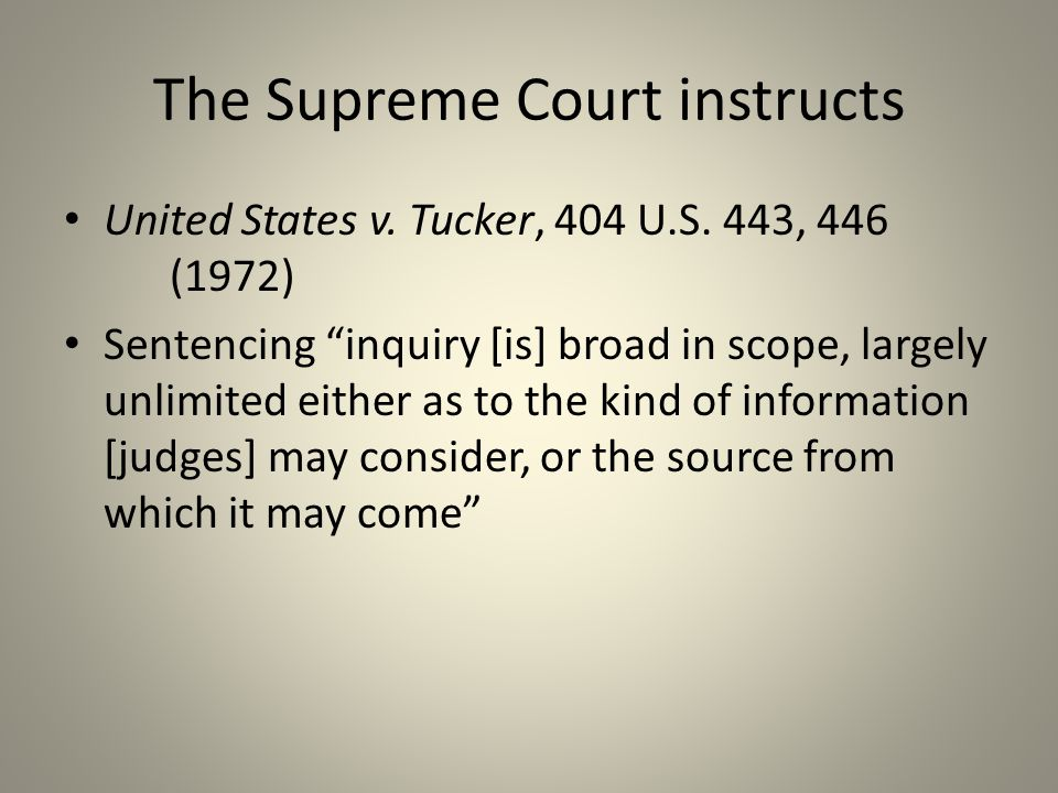 The Supreme Court instructs United States v.Tucker, 404 U.S.