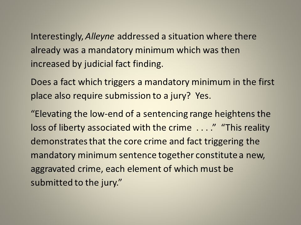 Interestingly, Alleyne addressed a situation where there already was a mandatory minimum which was then increased by judicial fact finding.