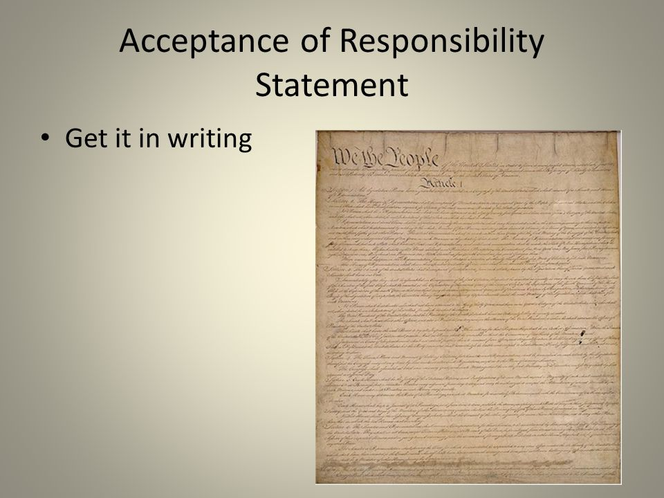 Acceptance of Responsibility Statement Get it in writing