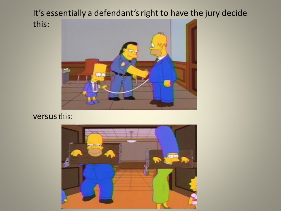 It's essentially a defendant's right to have the jury decide this: versus this: