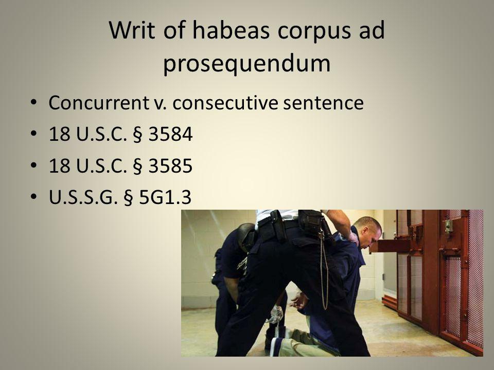 Writ of habeas corpus ad prosequendum Concurrent v.