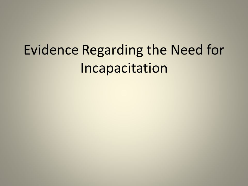 Evidence Regarding the Need for Incapacitation