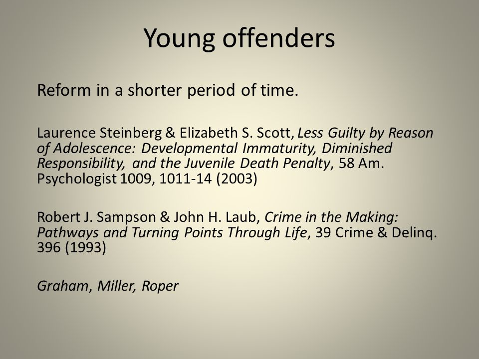 Young offenders Reform in a shorter period of time.