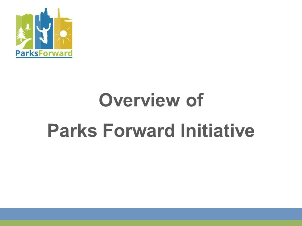 Overview of Parks Forward Initiative