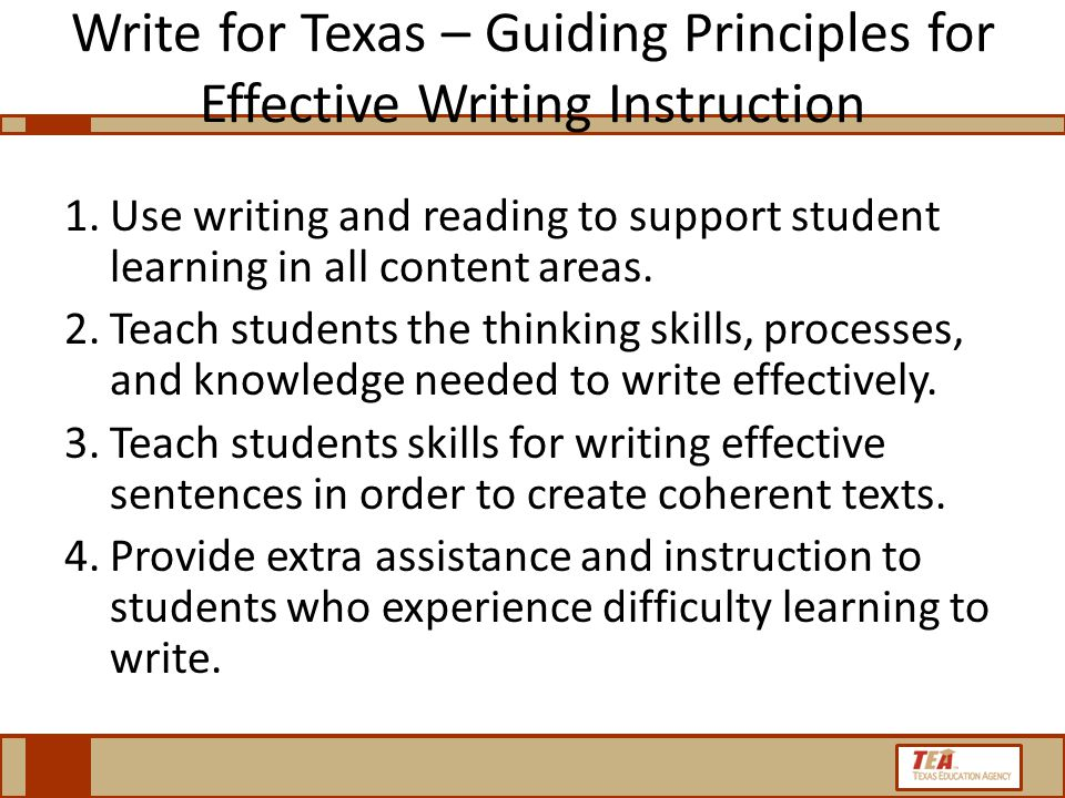 Write for Texas – Guiding Principles for Effective Writing Instruction 1.Use writing and reading to support student learning in all content areas.