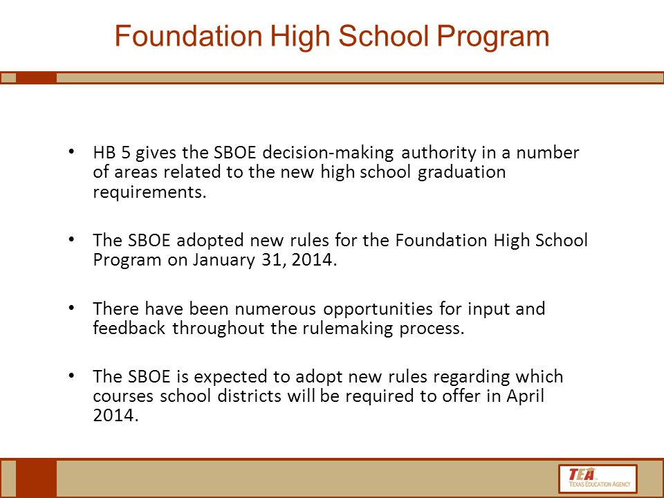 Foundation High School Program HB 5 gives the SBOE decision-making authority in a number of areas related to the new high school graduation requirements.
