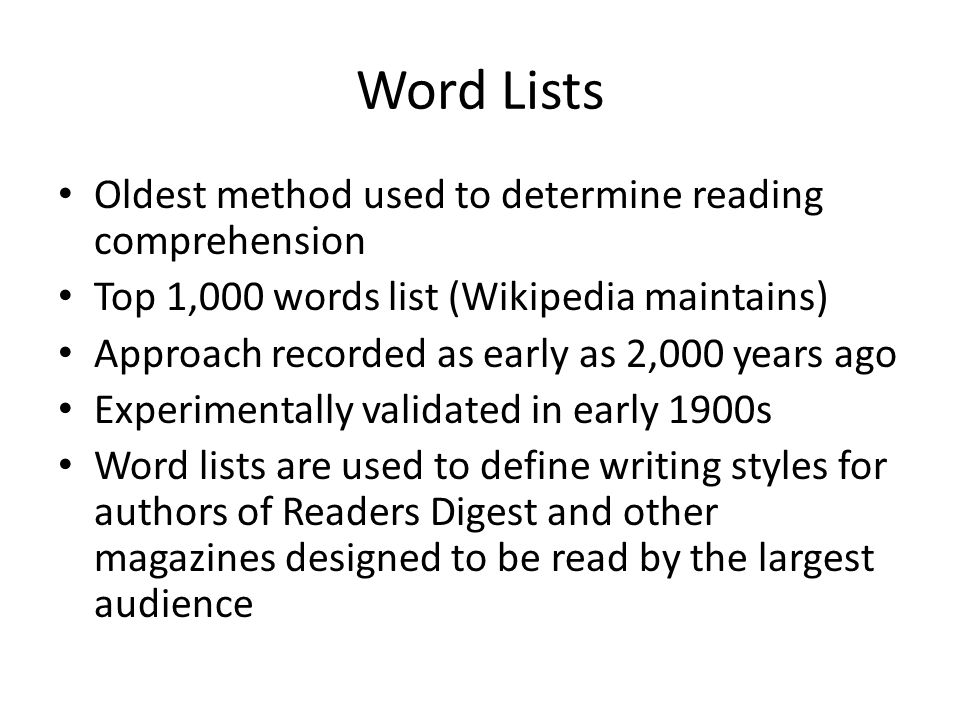 Word Lists Oldest method used to determine reading comprehension Top 1,000 words list (Wikipedia maintains) Approach recorded as early as 2,000 years