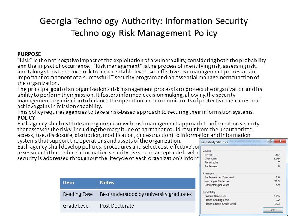 """Georgia Technology Authority: Information Security Technology Risk Management Policy PURPOSE """"Risk"""" is the net negative impact of the exploitation of"""
