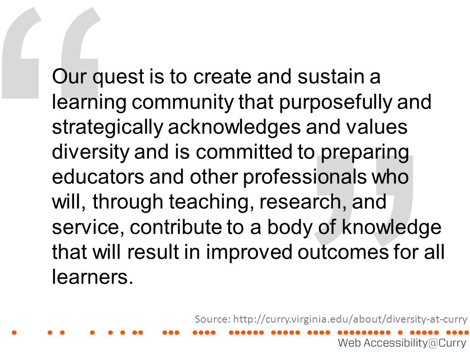 """ "" Our quest is to create and sustain a learning community that purposefully and strategically acknowledges and values diversity and is committed to"